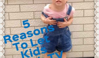 5 Reasons Why I Let My Toddler Watch TV