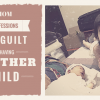 Mom Confessions | The Guilt Of Having Another Child