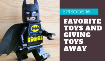 Episode 16 – Favorite Toys and Why Not Having Too Much Toys is Better