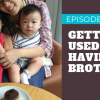 Episode 15 – Getting Used to Having a Brother