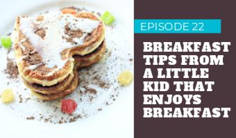 Episode 22 – Breakfast Tips For Little Kids