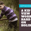 Episode 24 – No Holidays – A Kid's View on Working Hard, Even on Holidays