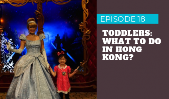 Episode 18 – Toddlers: What To Do in Hong Kong?