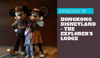 Episode 19 – Hongkong Disneyland and Staying at Explorer's Lodge