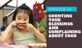 Episode 44 - Counting Your Blessings and Complaining About Food
